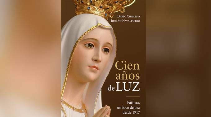 """El libro """"Cien años de luz"""" muestra el mensaje de conversión y perdón de la Virgen de Fátima"""