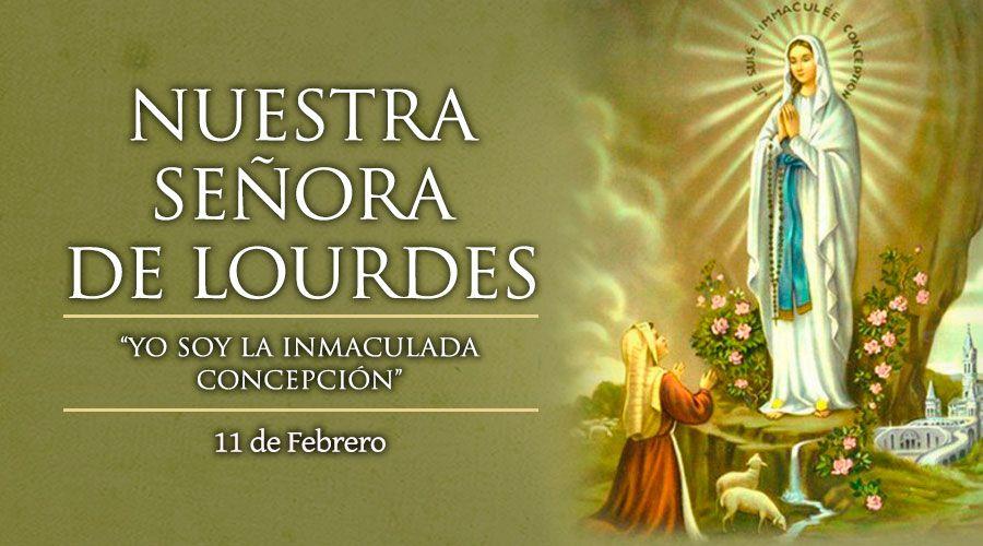 Hoy los católicos celebramos la Fiesta de Nuestra Señora de Lourdes
