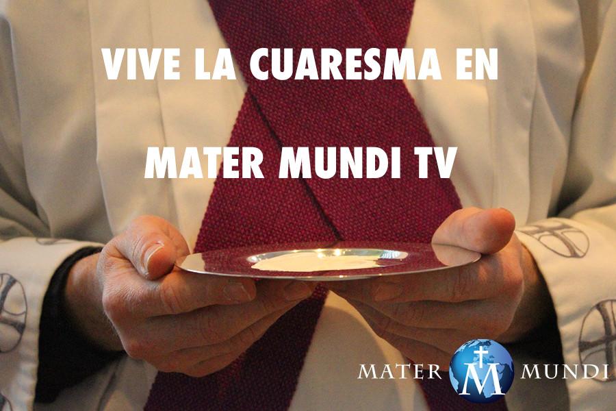 ¿Qué es para ti la Cuaresma? Vívela en Mater Mundi TV