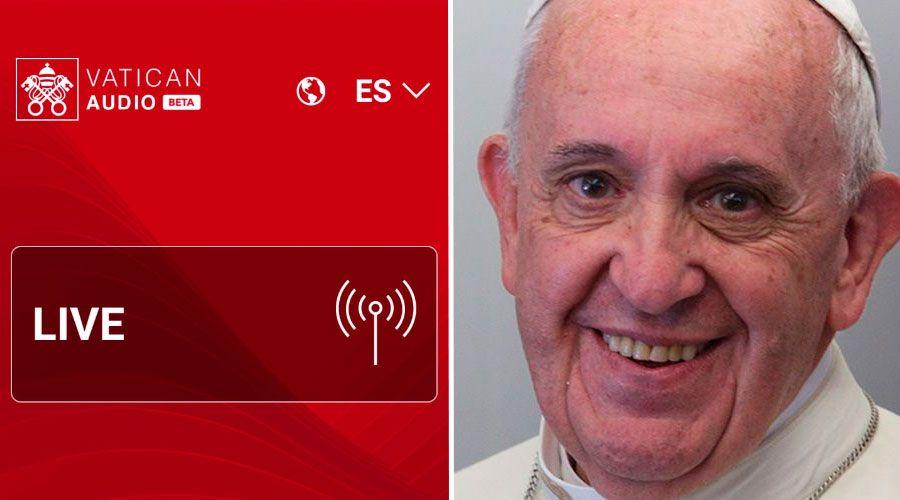 Con esta app los fieles podrán escuchar en su propio idioma al Papa Francisco