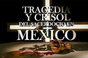 Tragedia-Crisol-Sacerdocio-Mexico-CCM-220319