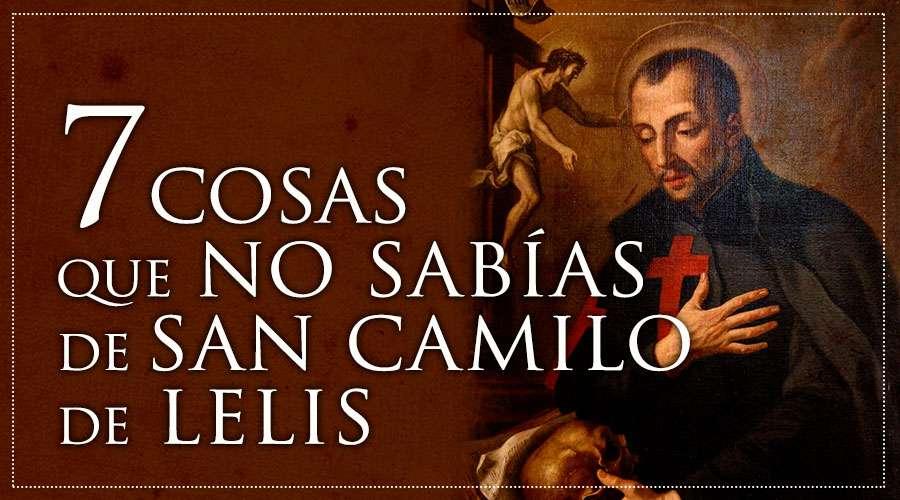 7 datos que tal vez no sabías de San Camilo de Lelis